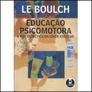 Educacao Psicomotora a psicocinetica na idade escolar / Le Boulch / 9568