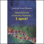 Sequenciaram O Genoma Humano E Agora / Lygia Da Veiga Pereira / 9623