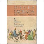 Historia Sagrada Para Meninos E Meninas Vol 06 jesus redentor a proclamacao da boa nova / 9627