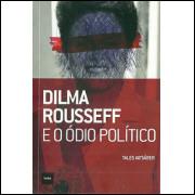 Dilma Roussef E O Odio Politico / Tales Ab Saber / 9720