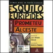 Prometeu / Alceste / Esquilo; Euripides / 9728