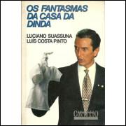 Os Fantasmas Da Casa Da Dinda / Luciano Suassuna; Luis Costa Pinto / 9801