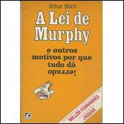 A Lei De Murphy E Outros Motivos Por Que Tudo Da Errado / Arthur Bloch / 9862