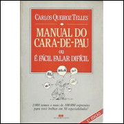 Manual Do Cara De Pau ou e facil falar dificil / Carlos Queiroz Telles / 9886