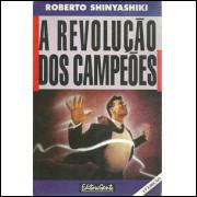 A Revolucao Dos Campeoes / Roberto Shinyashiki / 9890