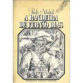 A Bandeira De Fernao Dias / Paulo Setubal / 9894