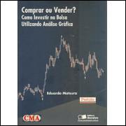 Comprar Ou Vender Como Investir Na Bolsa Utilizando Analise Grafica / Eduardo Matsura / 9908