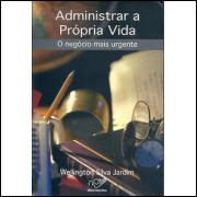 Administrar A Propria Vida / Wellington Silva Jardim / 10034