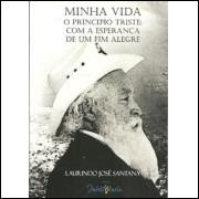 Minha Vida O Principio Triste Com A Esperanca De Um Fim Alegre / Laurindo Jose Santana / 10076