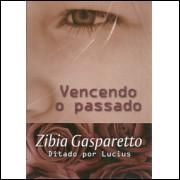 Vencendo O Passado / Zibia Gasparetto / 10093