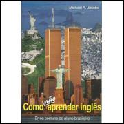 Como Nao Aprender Ingles / Michael A Jacobs / 10102