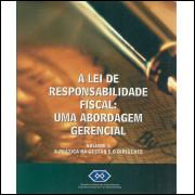 A Lei De Responsabilidade Fiscal Uma Abordagem Gerencial Vol 1 A Pratica Da Gestao E O D / 10207