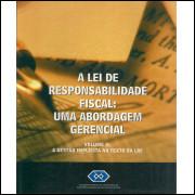 A Lei De Responsabilidade Fiscal Uma Abordagem Gerencial Vol 2 a gestao implicita no tex / 10208