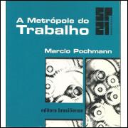 A Metropole Do Trabalho / Marcio Pochmann / 10244