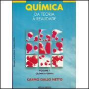 Quimica Da Teoria A Realidade Vol 1 Quimica Geral / Carmo Gallo Neto / 10260