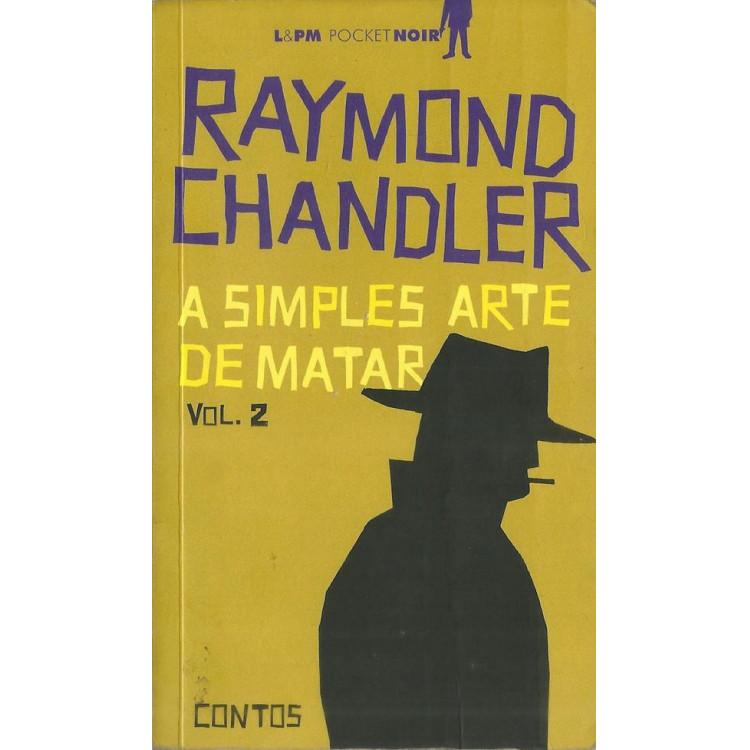A Simples Arte De Matar Vol 02 / Raymond Chandler / 10379