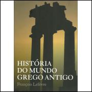 Historia Do Mundo Grego Antigo / Francois Lefevre / 10440