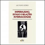 Imperialismo, Estado E Relações Internacionais / Luiz Felipe Osorio / 10442