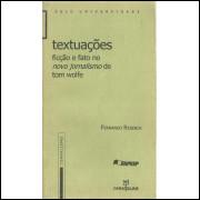 Textuacoes Ficcao E Fato No Novo Jornalismo De Tom Wolfe / Fernando Resende / 10568