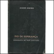Fio de esperanca biografia de Tele Santana / Andre Ribeiro / 2099