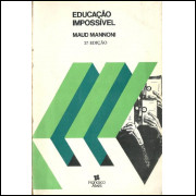 Educacao Impossivel / Maud Mannoni / 10586