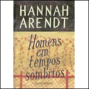 Homens Em Tempos Sombrios / Hannah Arendt / 10613