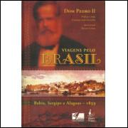 Viagens Pelo Brasil Bahia Sergipe Alagoas 1859 / Dom Pedro Ii / 10696