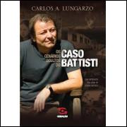 Os Cenarios Ocultos Do Caso Battisti / Carlos A Lungarzo / 10725