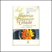 Historias Para Aquecer O Coracao / Jack Canfield E Mark Victor Hansen E Outros / 10765