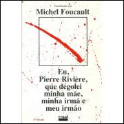 Eu Pierre Riviere Que Degolei Minha Mae Minha Irma E Meu Irmao / Michel Foucault / 10778
