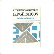 Introducao Aos Estudos Linguisticos / Francisco Da Silva Borba / 10844