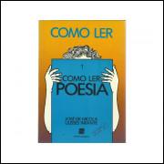Como Ler Poesia / Jose De Nicola; Ulisses Infante / 10855