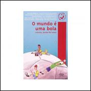 O Mundo E Uma Bola / Varios Autores Vide Descricao / 10915