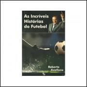As Incriveis Historias Do Futebol / Roberto Avallone / 10917