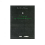 O Futebol Em Nelson Rodrigues / Jose Carlos Marques / 10919
