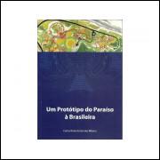 Um Prototipo Do Paraiso A Brasileira / Carlos Roberto Sendas Ribeiro / 11088