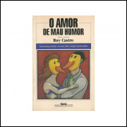 O Amor De Mau Humor / Ruy Castro / 11108
