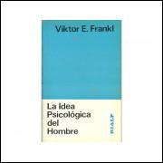 La Idea Psicologica Del Hombre / Viktor E Frankl / 11257