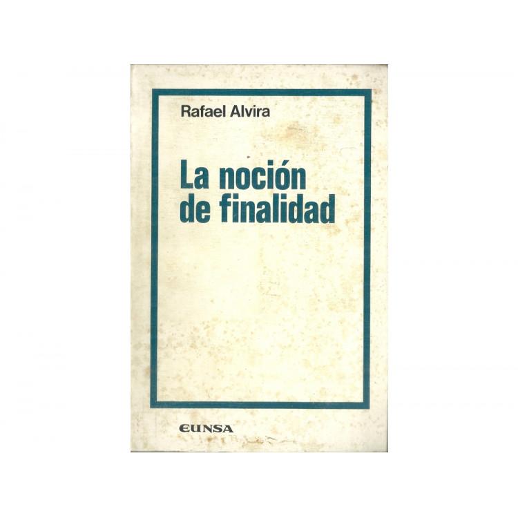 La Nocion De Finalidad / Rafael Alvira / 11272