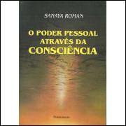 O Poder Pessoal Atraves Da Consciencia / Sanaya Roman / 11312