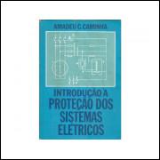 Introducao A Protecao Dos Sistemas Eletricos / Amadeu C Caminha / 11327
