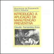 Introducao A Aplicacao Da Manutencao Preventiva / Claudio Fernandes Ariza / 11328