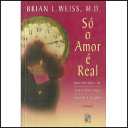 So O Amor E Real / Brian L Weiss / 11402