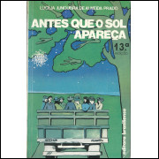 Antes Que O Sol Apareca / Lucilia Junqueira De Almeida Prado / 11420