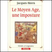 Le Moyen Age Une Imposture / Jacques Heers / 11425