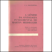 A Genese Da Ontologia Fundamental De Martin Heidegger / J A Macdowell / 11448