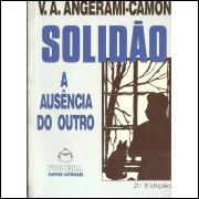 Solidao A Ausencia Do Outro / V A Angerami Camon / 11450