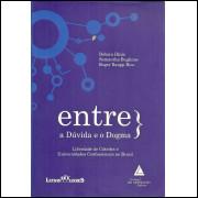 Entre A Duvida E O Dogma / Debora Diniz; Samantha Buglione; Roger Raupp Rios / 11484