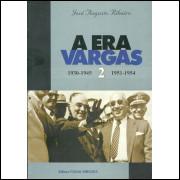 A Era Vargas Vol 2 1930 1945 1951 1954 / Jose Augusto Ribeiro / 11509