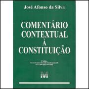 Comentario Contextual A Constituicao / Jose Afonso Da Silva / 11528